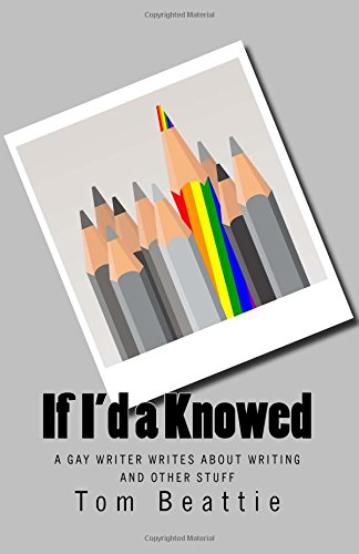 If I'd a Knowed: A Gay Writer Writes About Writing and Other Stuff: Tom Beattie