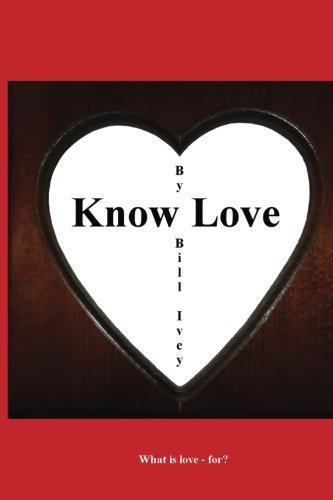 Know Love: What is love - for: Bill Ivey