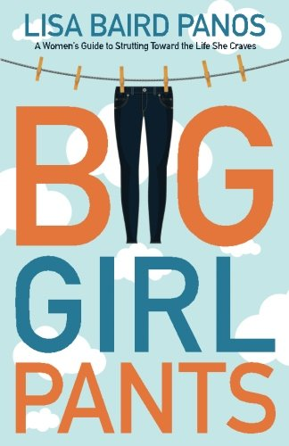 Big Girl Pants: A Woman s Guide to Strutting Toward the Life She Craves