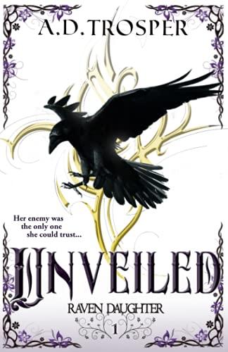 Unveiled (Raven Daughter) (Volume 1): A D Trosper