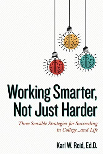9780692834909: Working Smarter, Not Just Harder: Three Sensible Strategies for Succeeding in College...and Life