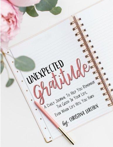 Unexpected Gratitude: A Daily Journal to Help: Lerchen, Christina