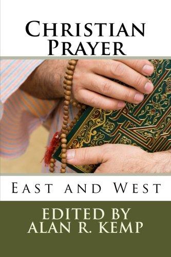 Christian Prayer: East and West: Kemp, Alan R.