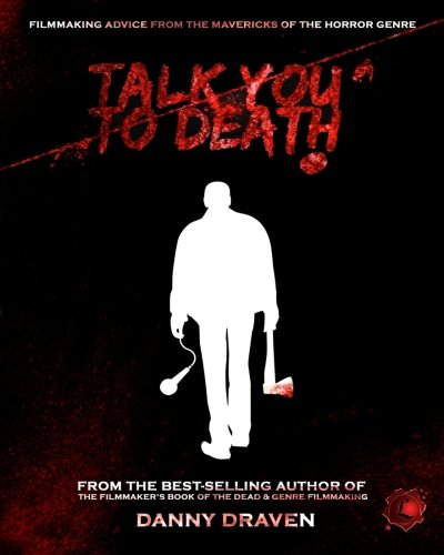 9780692869512: TALK YOU TO DEATH: Filmmaking Advice from the Mavericks of the Horror Genre