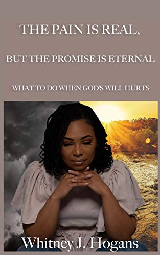 The Pain Is Real, But The Promise Is Eternal: What To Do When God's Will Hurts