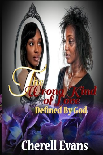 The Wrong Kind Of Love :Defined by God: Cherell Evans