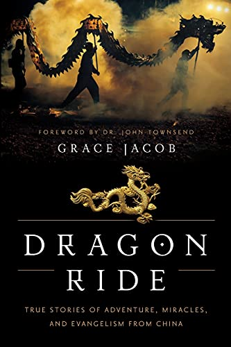 Dragon Ride: True Stories of Adventure, Miracles,: Jacob, Grace