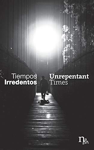 Tiempos Irredentos - Unrepentant Times: Bilingual Edition: Herrera, Yuri