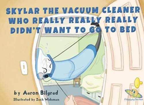 9780692890646: Skylar The Vacuum Cleaner Who Really Really Really Didn't Want To Go To Bed (A Happy Joy Time Book)