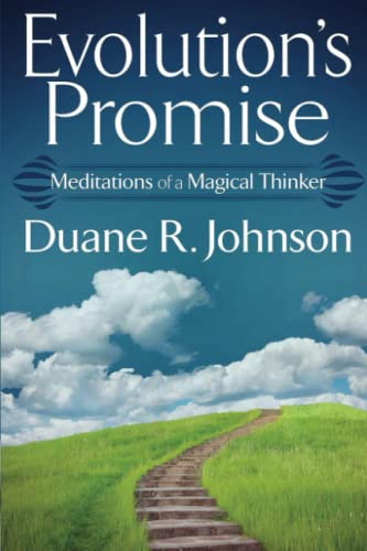 Evolution's Promise: Meditations of a Magical Thinker: Johnson, Duane R.