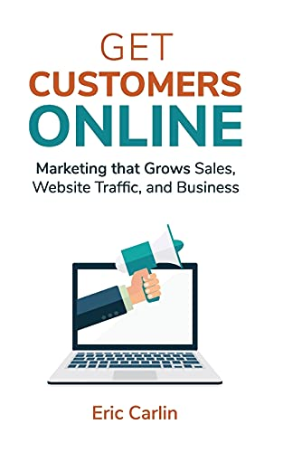 Get Customers Online: Marketing that Grows Sales, Website Traffic, and Business 9780692893340 Stop missing out on business growth! If you want to increase website traffic or get more sales because of your online visibility, read G