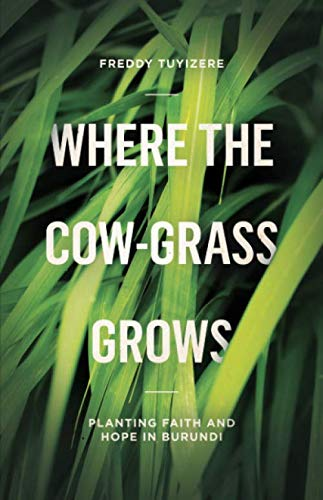 Where the Cow-Grass Grows: Planting Faith and: Tuyizere, Freddy