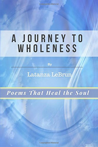 A Journey to Wholeness: Poems that Heal: LeBrun, Latanza