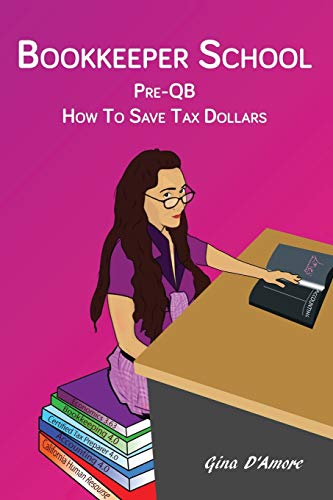 Bookkeeper School: Pre-Qb, How to Save Tax Dollars: Gina D'Amore