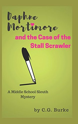 Daphne Mortimore and the Case of the Stall Scrawler: A Middle School Sleuth Mystery (Daphne ...
