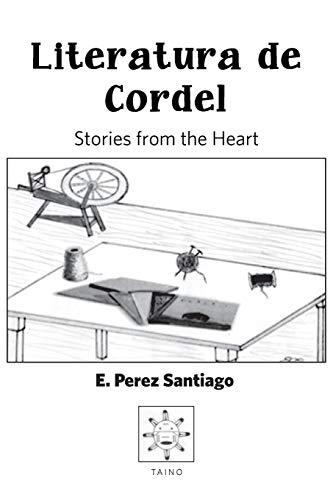 Literatura de Cordel: Stories from the Heart: Perez Santiago, Ezequiel