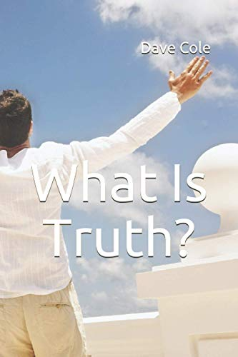 What Is Truth?: What Millennials Need To Know About Politics, Religion, and The Future of Earth: ...