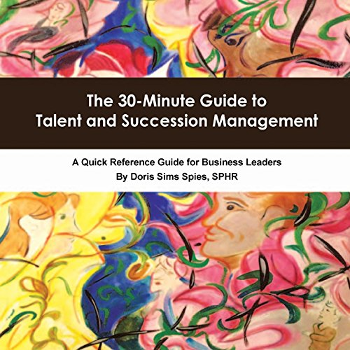 9780692913642: The 30-Minute Guide to Talent and Succession Management: A Quick Reference Guide for Business Leaders