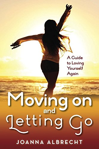 Moving On and Letting Go: A Guide: Joanna Albrecht