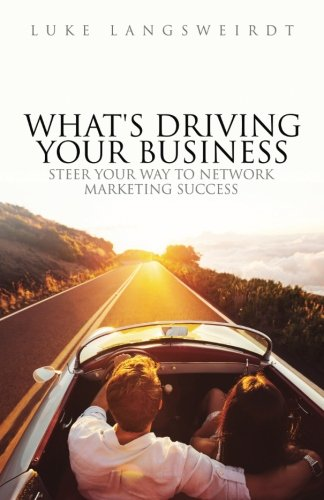 What's Driving Your Business: Steer Your Way to Network Marketing Success: Luke Langsweirdt