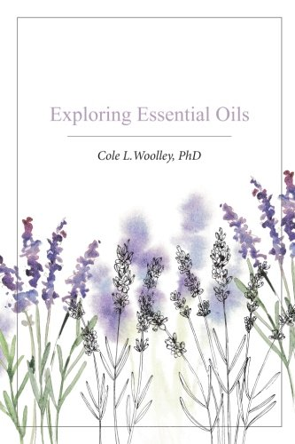 Exploring Essential Oils: Cole L. Woolley PhD