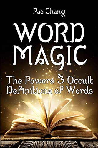 Word Magic: The Powers & Occult Definitions of Words by Pao Chang