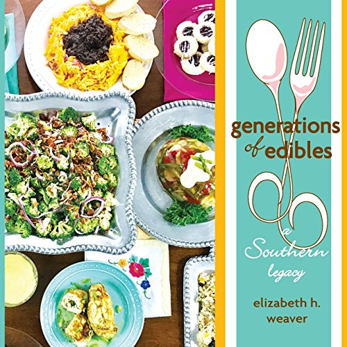 Generations of Edibles: A Southern Legacy (Paperback): Elizabeth H Weaver