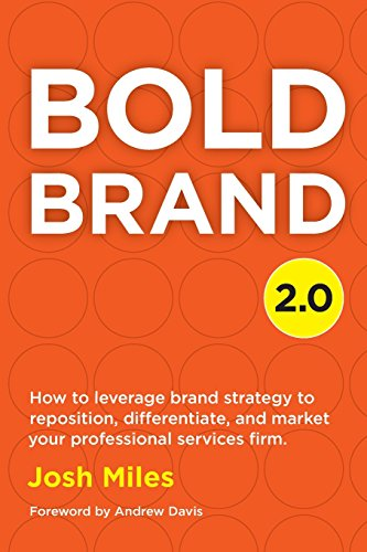 9780692955901: Bold Brand 2.0: How to leverage brand strategy to reposition, differentiate, and market your professional services firm.