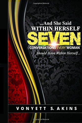 And She Said Within Herself: Seven Conversations Every Woman Should Have Within Herself: Vonyett S ...