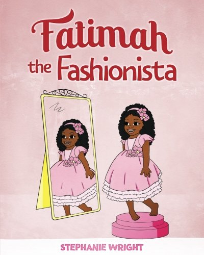 Fatimah the Fashionista 9780692962275 It's Fatimah's birthday and there's so much to do before her friends arrive for her party. After carefully picking out the perfect dress