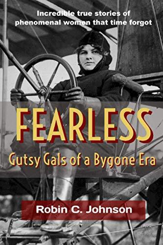 Fearless: Gutsy Gals of a Bygone Era: Robin C Johnson