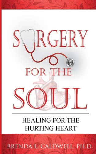 Surgery for the Soul: Healing for the Hurting Heart: Brenda L. Caldwell Ph.D.
