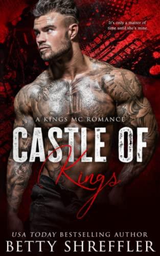 Castle of Kings: (A Kings MC Romance): Betty Shreffler