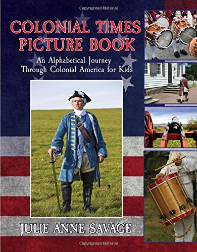 Colonial Times Picture Book: An Alphabetical Journey Through Colonial America for Kids: Julie Anne ...