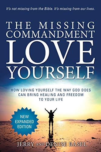 9780692991077: The Missing Commandment: Love Yourself (New Expanded 2018 Edition): How Loving Yourself the Way God Does Can Bring Healing and Freedom to Your Life