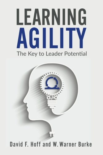 Learning Agility: The Key to Leader Potential: David F. Hoff