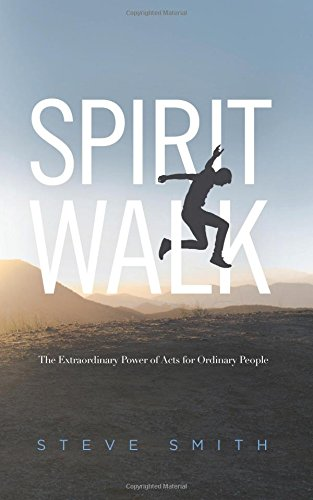 9780692999530: Spirit Walk: The Extraordinary Power of Acts for Ordinary People