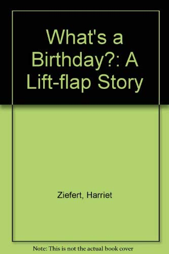 What's a Birthday?: A Lift-flap Story (A Lift-the-flap story): Ziefert, Harriet