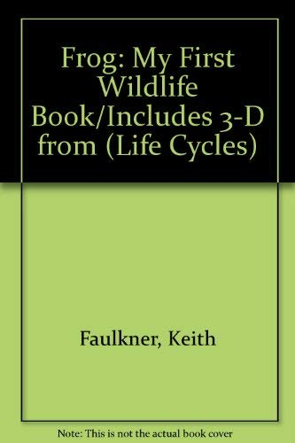 Frog: My First Wildlife Book/Includes 3-D from (Life Cycles) (0694004642) by Keith Faulkner