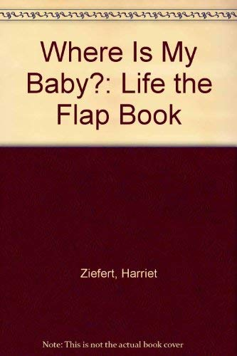 9780694004799: Where Is My Baby?: Life the Flap Book