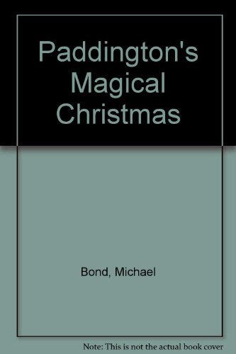 Paddington's Magical Christmas: Michael Bond