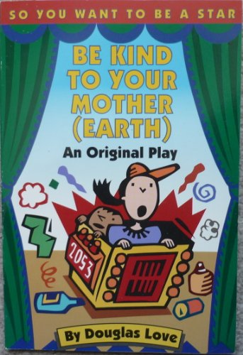 9780694006540: Be Kind to Your Mother (Earth : As Original Play)