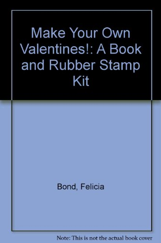 Make Your Own Valentines!: A Book and Rubber Stamp Kit (0694006629) by Felicia Bond