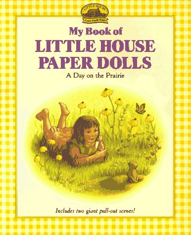 9780694009008: My Book of Little House Paper Dolls: A Day on the Prairie (My First Little House Books)