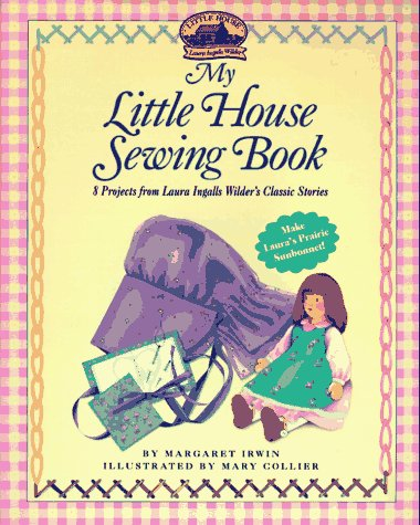 9780694009039: My Little House Sewing Book: 8 Projects from Laura Ingalls Wilder's Classic Stories