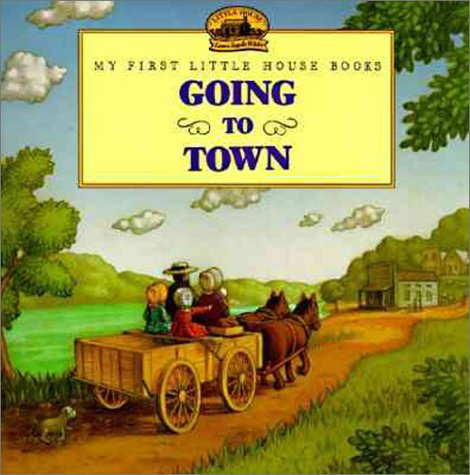 9780694009558: Going to Town (My First Little House Books)