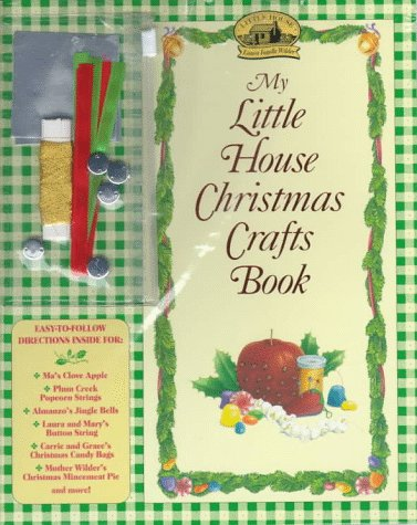 9780694010165: My Little House Christmas Crafts Book: Christmas Decorations, Gifts, and Recipes from the Little House Books (My First Little House Books)