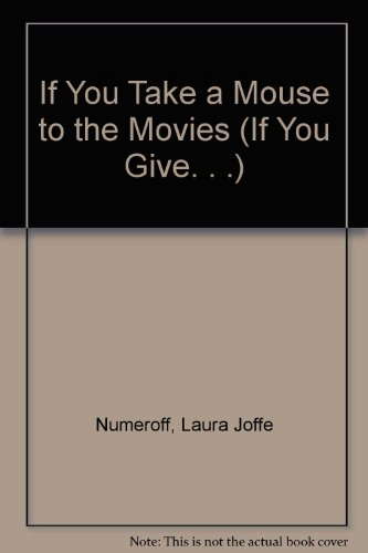 9780694014279: If You Take a Mouse to the Movies (If You Give...)