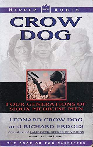 Crow Dog: Four Generations of Sioux Medicine: Leonard Crow Dog,