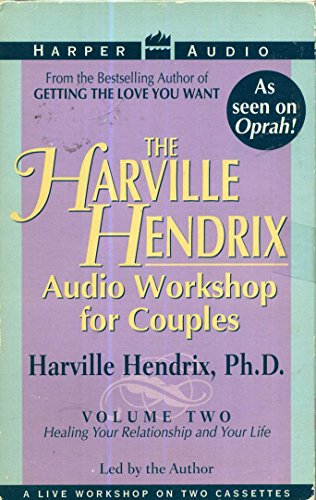 The Harville Hendrix Audio Workshop for Couples: Healing Your Relationship and Your Life (Volume 2)...